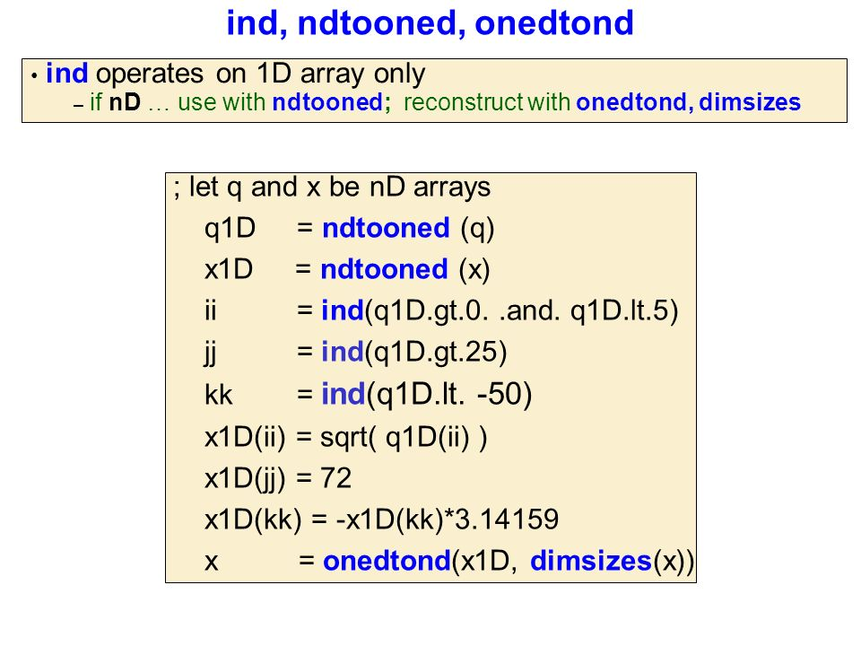ind, ndtooned, onedtond ; let q and x be nD arrays q1D = ndtooned (q) x1D = ndtooned (x) ii = ind(q1D.gt.0..and.