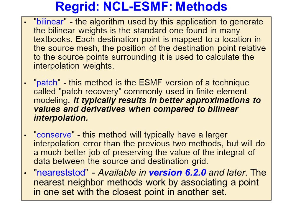 Regrid: NCL-ESMF: Methods bilinear - the algorithm used by this application to generate the bilinear weights is the standard one found in many textbooks.