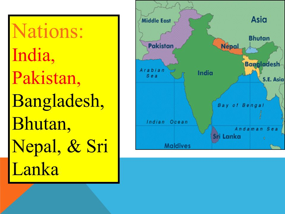 Nations: India, Pakistan, Bangladesh, Bhutan, Nepal, & Sri Lanka