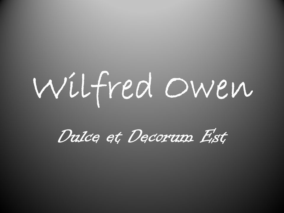 wilfred owen dulce decurem est A secondary school revision resource for gcse english literature about the context, language and ideas in wilfred owen's dulce et decorum est.