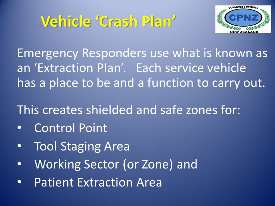 Emergency Responders use what is known as an 'Extraction Plan'.