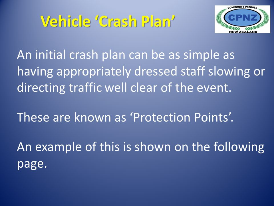 An initial crash plan can be as simple as having appropriately dressed staff slowing or directing traffic well clear of the event.
