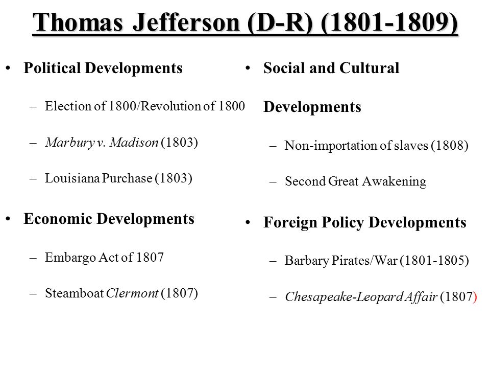 Thomas Jefferson (D-R) (1801-1809) Political Developments –Election of 1800/Revolution of 1800 –Marbury v.