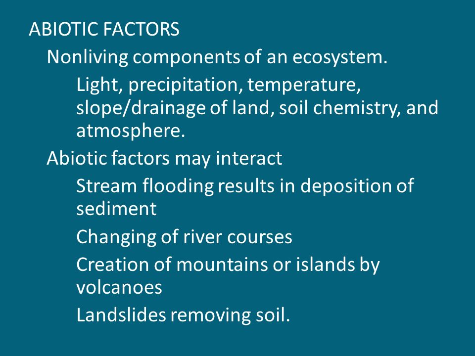 ABIOTIC FACTORS Nonliving components of an ecosystem.