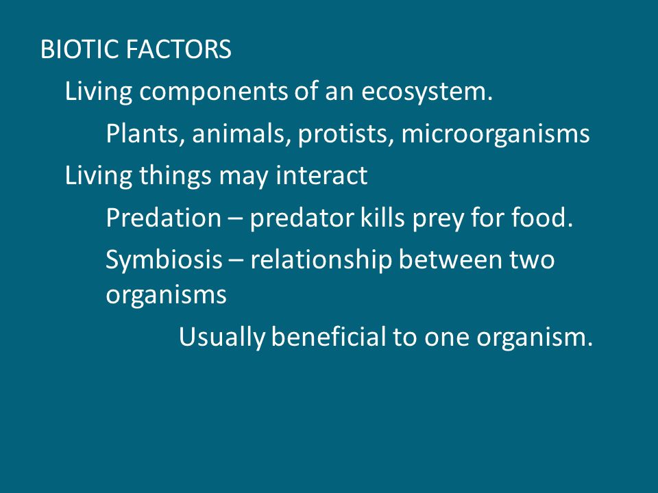 BIOTIC FACTORS Living components of an ecosystem.