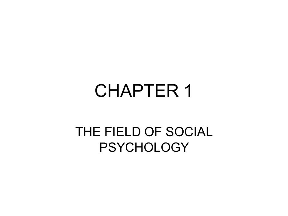CHAPTER 1 THE FIELD OF SOCIAL PSYCHOLOGY