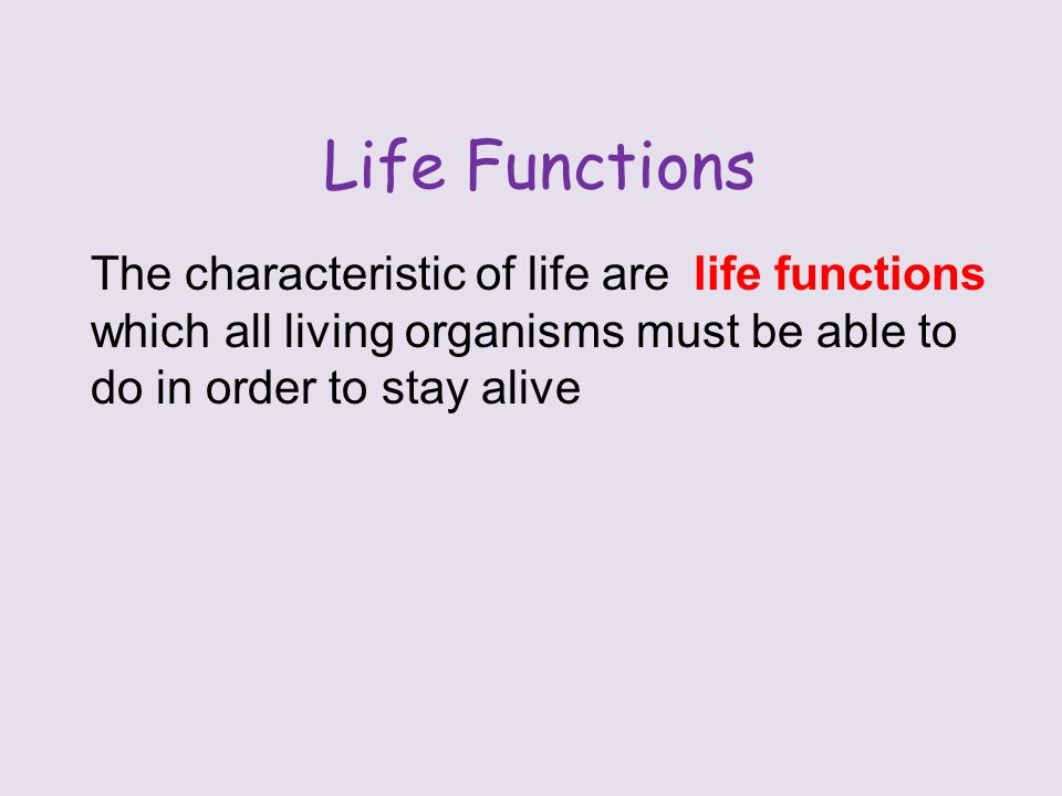 Life Functions The characteristic of life are which all living organisms must be able to do in order to stay alive life functions