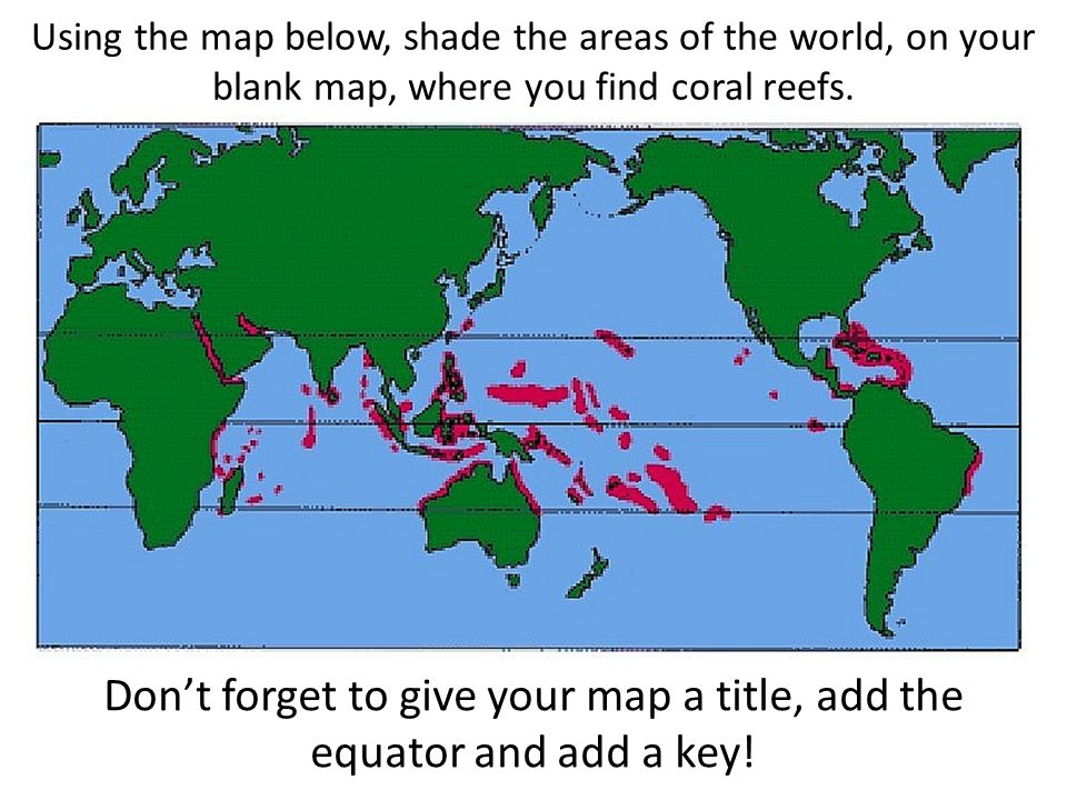 Aims to be able to map the location of the worlds coral reefs to using the map below shade the areas of the world on your blank map gumiabroncs Gallery