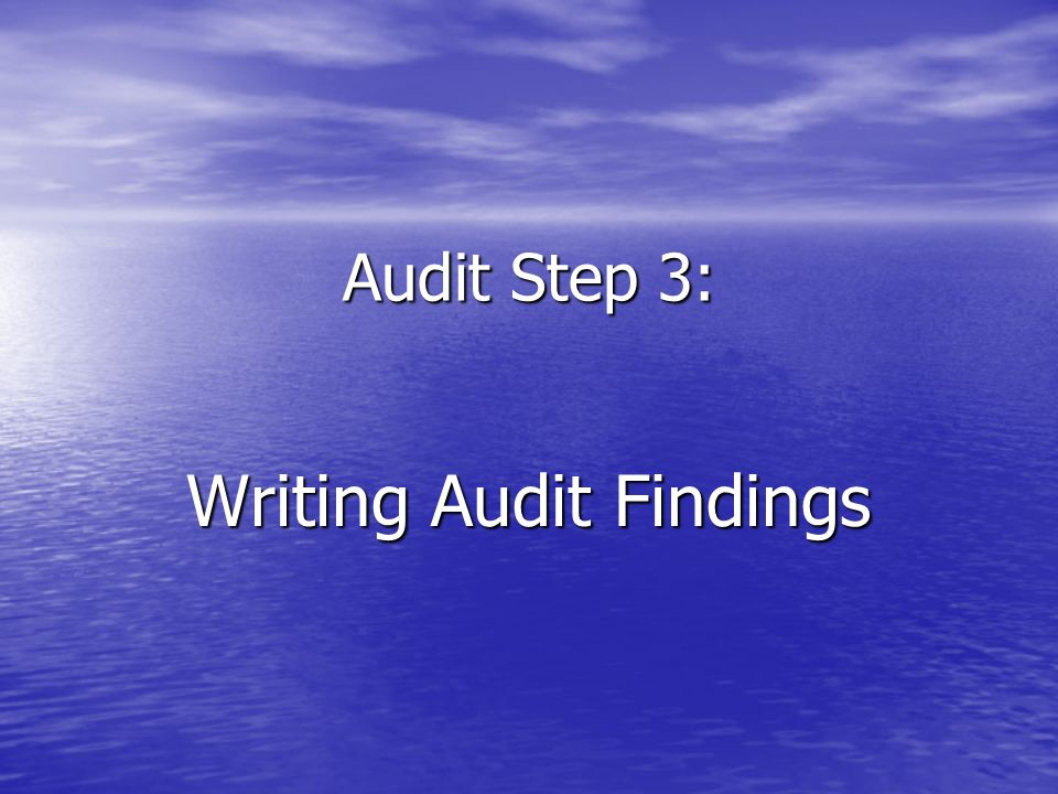Writing Audit Findings Audit Step 3: