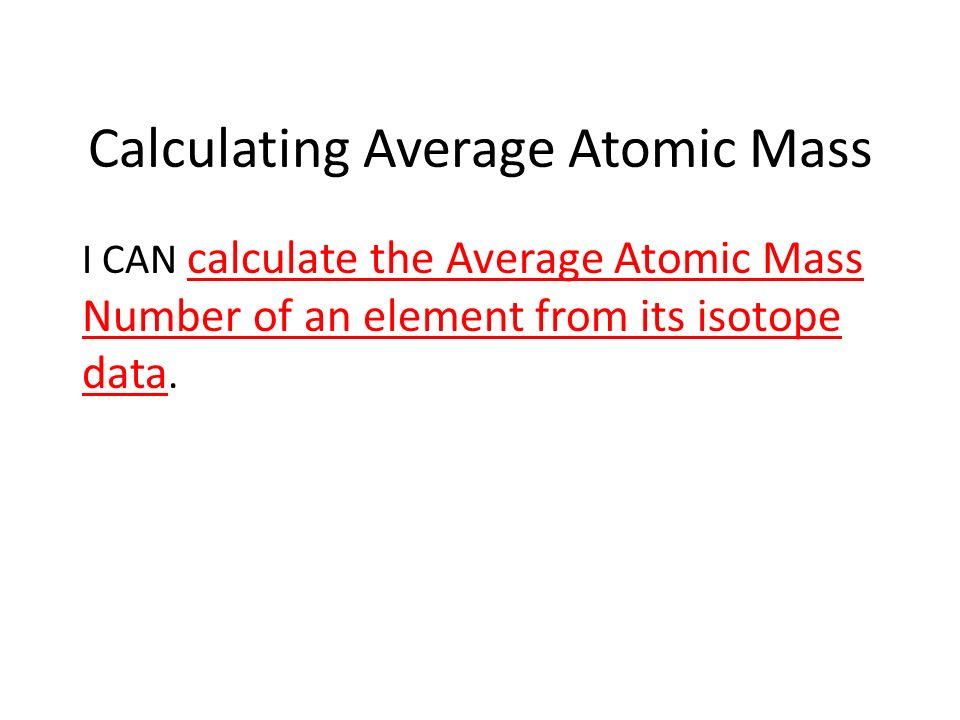 Calculating the average atomic mass number where did that decimal 2 calculating average atomic mass i can calculate the average atomic mass number of an element from its isotope data urtaz Gallery
