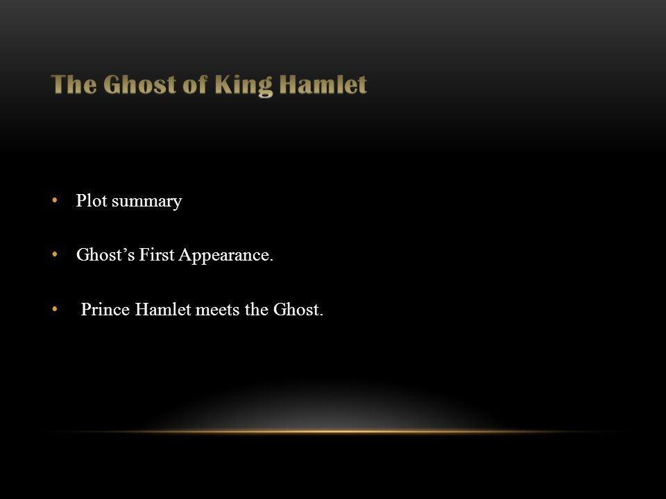 Plot summary Ghost's First Appearance. Prince Hamlet meets the Ghost.