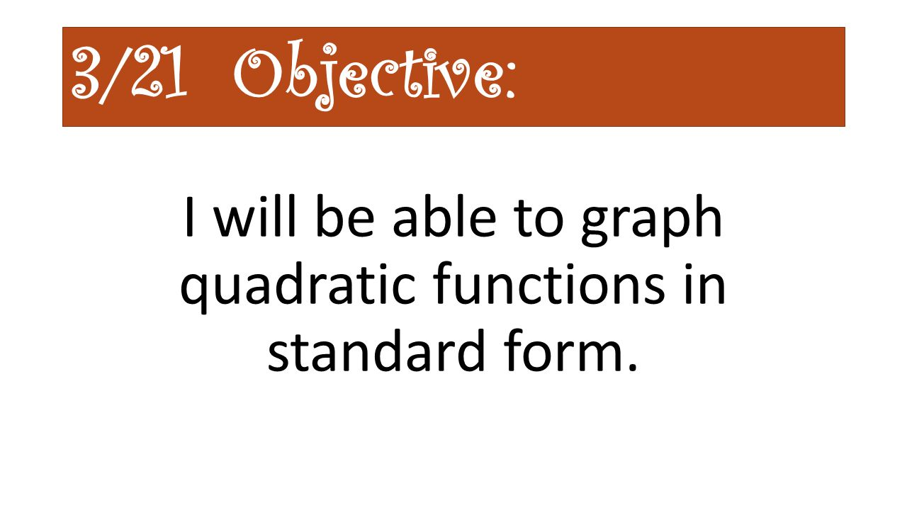321 warm up monday clean out folders leave only your flipchart in 2 321 objective i will be able to graph quadratic functions in standard form falaconquin