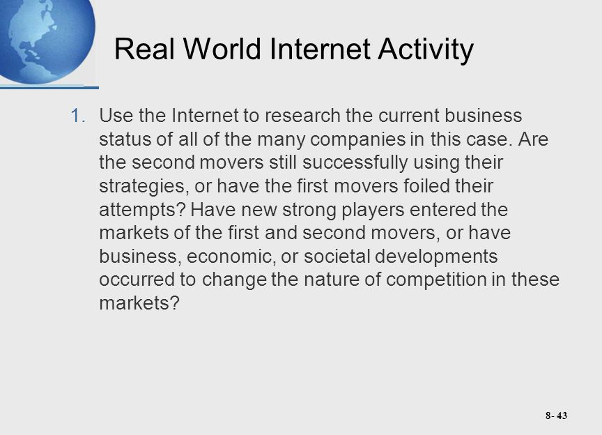 8- 43 Real World Internet Activity 1.Use the Internet to research the current business status of all of the many companies in this case.
