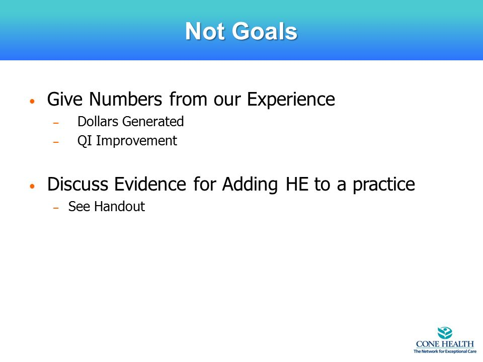 Give Numbers from our Experience – Dollars Generated – QI Improvement Discuss Evidence for Adding HE to a practice – See Handout Not Goals