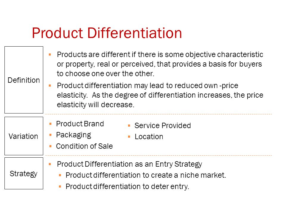 Product Differentiation  Products are different if there is some objective characteristic or property, real or perceived, that provides a basis for buyers to choose one over the other.