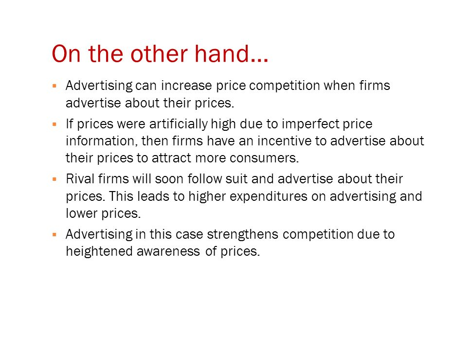 On the other hand…  Advertising can increase price competition when firms advertise about their prices.