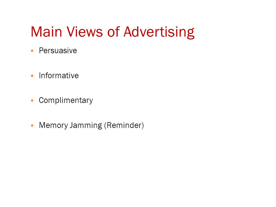 Main Views of Advertising  Persuasive  Informative  Complimentary  Memory Jamming (Reminder)