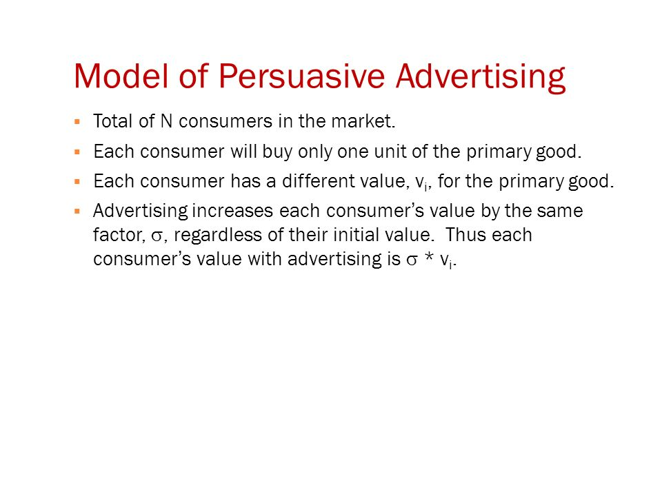 Model of Persuasive Advertising  Total of N consumers in the market.