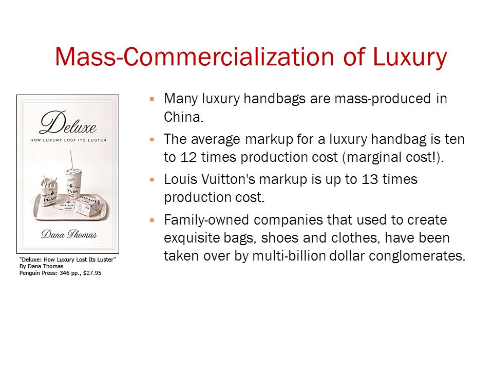 Mass-Commercialization of Luxury  Many luxury handbags are mass-produced in China.