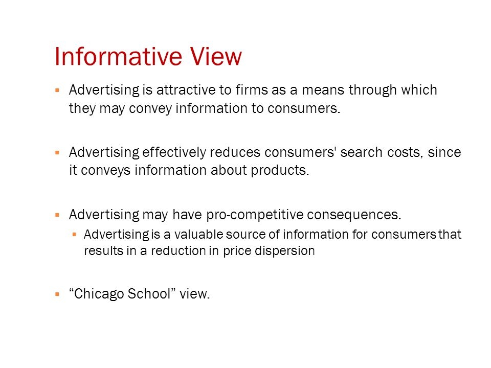 Informative View  Advertising is attractive to firms as a means through which they may convey information to consumers.