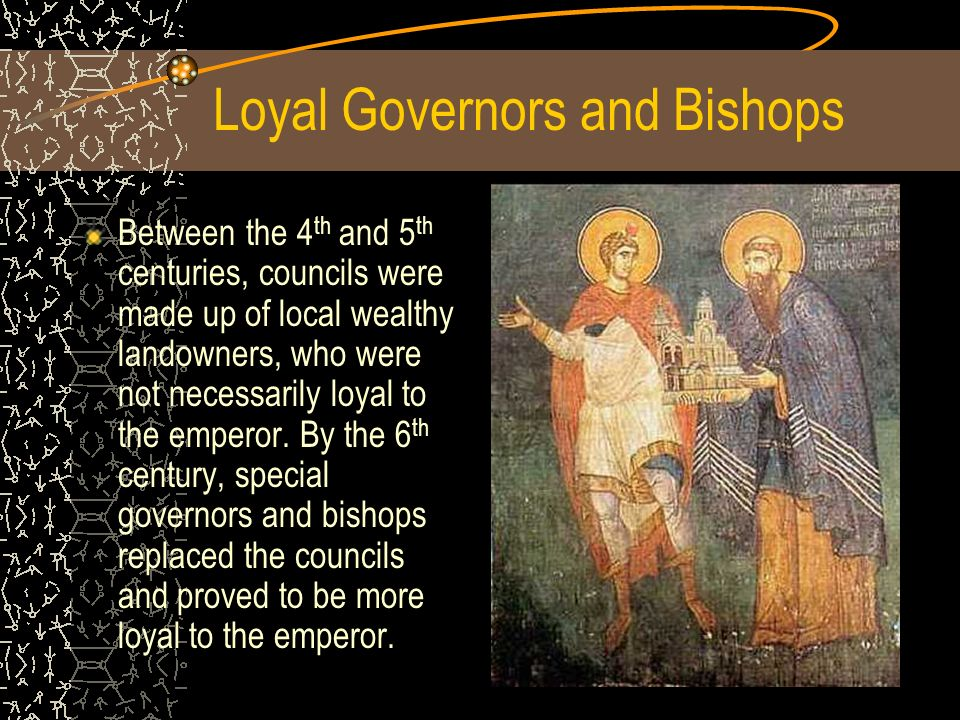 Loyal Governors and Bishops Between the 4 th and 5 th centuries, councils were made up of local wealthy landowners, who were not necessarily loyal to the emperor.