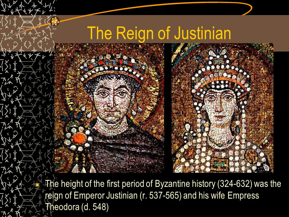 The Reign of Justinian The height of the first period of Byzantine history (324-632) was the reign of Emperor Justinian (r.