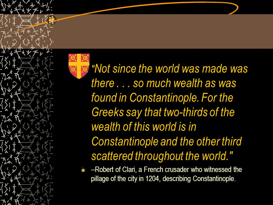 Not since the world was made was there...so much wealth as was found in Constantinople.