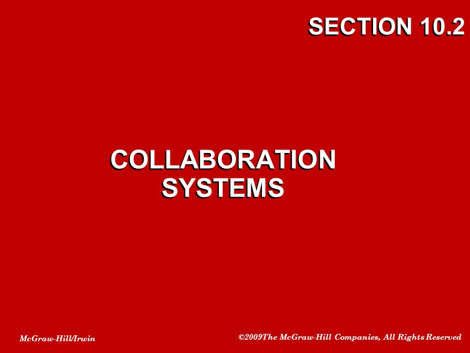 McGraw-Hill/Irwin ©2009The McGraw-Hill Companies, All Rights Reserved SECTION 10.2 COLLABORATION SYSTEMS
