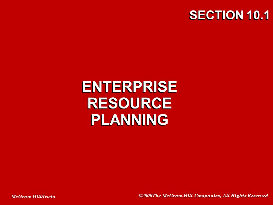McGraw-Hill/Irwin ©2009The McGraw-Hill Companies, All Rights Reserved SECTION 10.1 ENTERPRISE RESOURCE PLANNING
