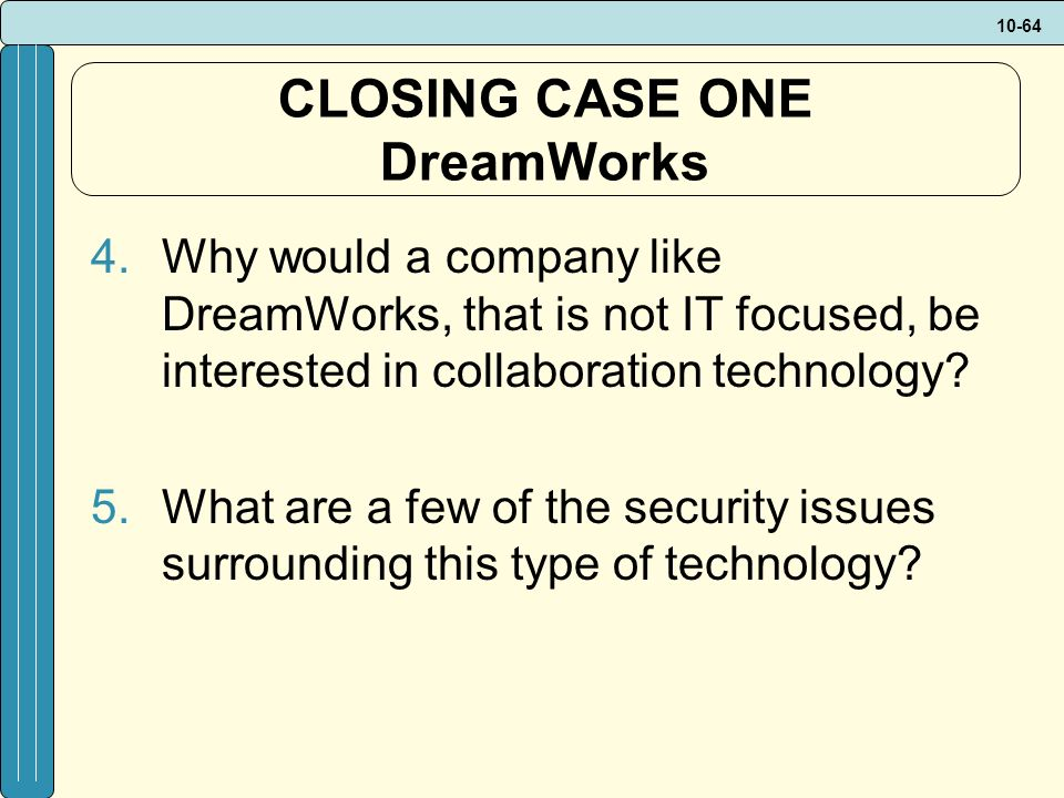 10-64 CLOSING CASE ONE DreamWorks 4.Why would a company like DreamWorks, that is not IT focused, be interested in collaboration technology.