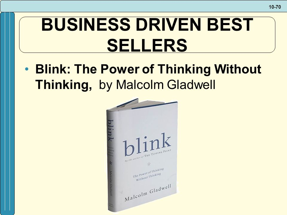 10-70 BUSINESS DRIVEN BEST SELLERS Blink: The Power of Thinking Without Thinking, by Malcolm Gladwell