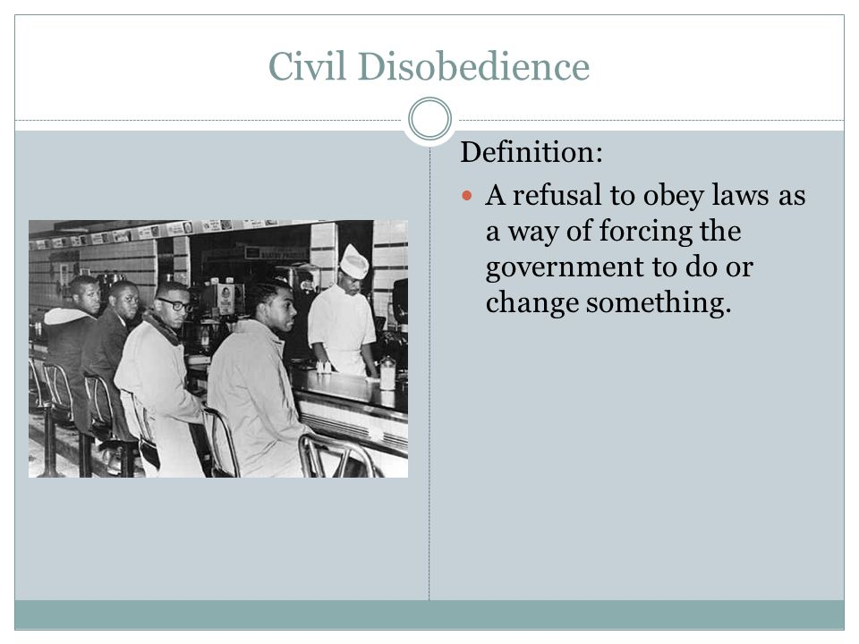 13 Civil Disobedience Definition: A Refusal To Obey Laws As A Way Of  Forcing The Government To Do Or Change Something.
