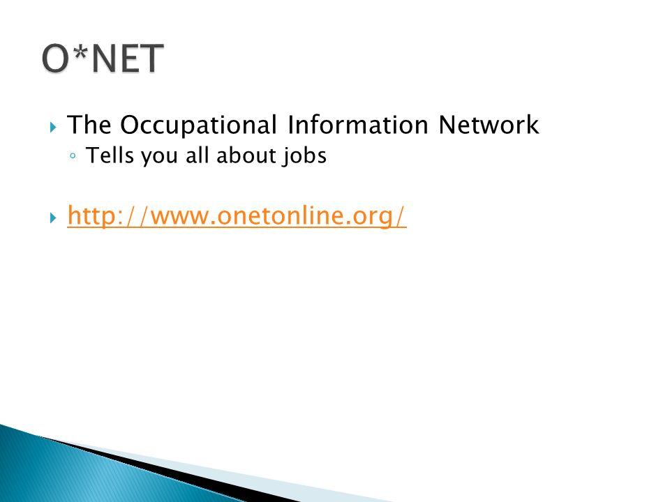  The Occupational Information Network ◦ Tells you all about jobs  http://www.onetonline.org/ http://www.onetonline.org/
