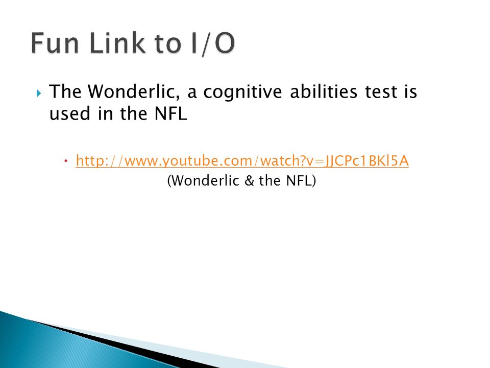  The Wonderlic, a cognitive abilities test is used in the NFL  http://www.youtube.com/watch v=JJCPc1BKl5A http://www.youtube.com/watch v=JJCPc1BKl5A (Wonderlic & the NFL)