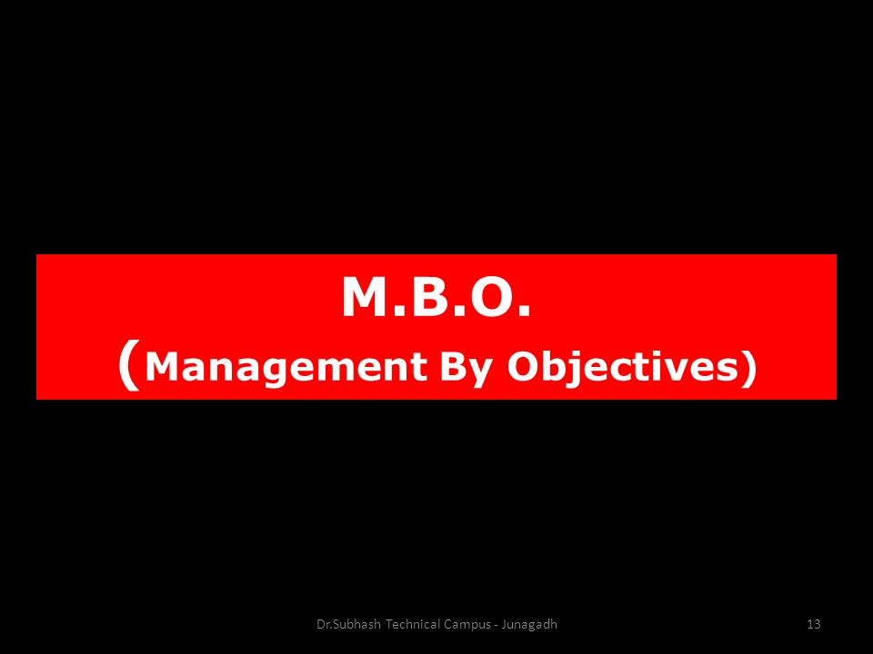 M.B.O. ( Management By Objectives) Dr.Subhash Technical Campus - Junagadh13