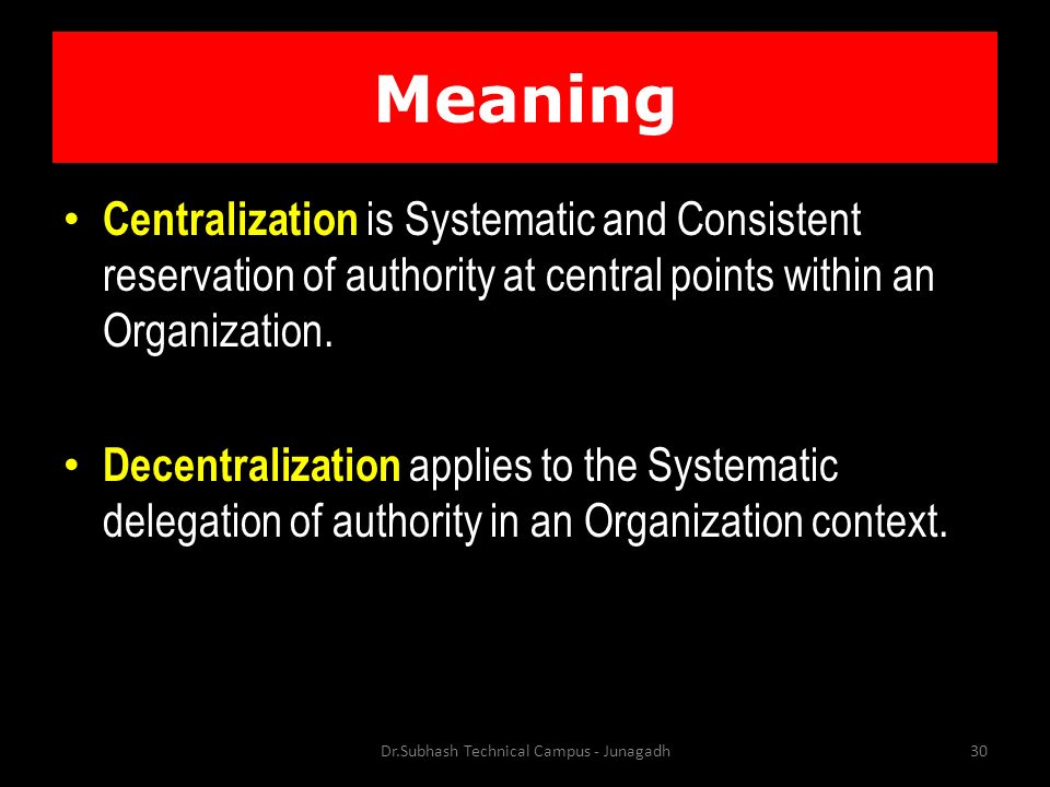 Meaning Centralization is Systematic and Consistent reservation of authority at central points within an Organization.