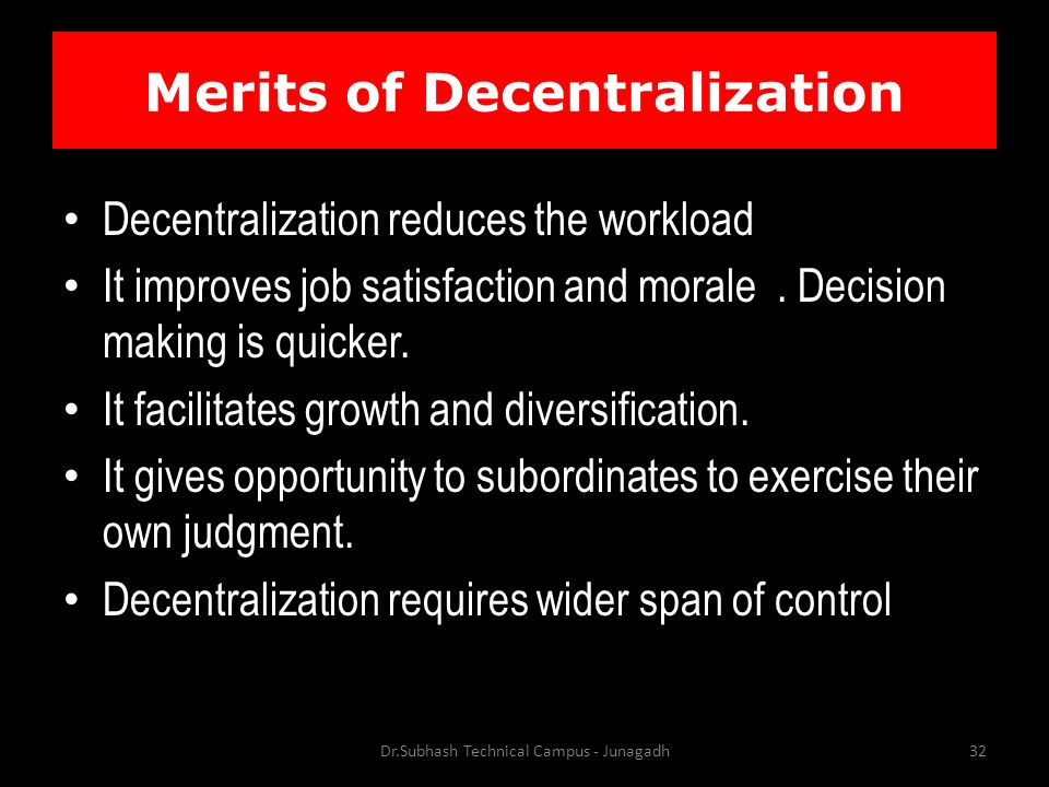 Merits of Decentralization Decentralization reduces the workload It improves job satisfaction and morale.