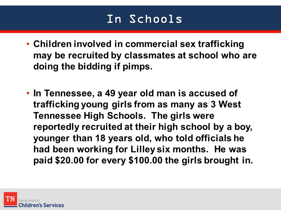 In Schools In Schools Children involved in commercial sex trafficking may be recruited by classmates at school who are doing the bidding if pimps.