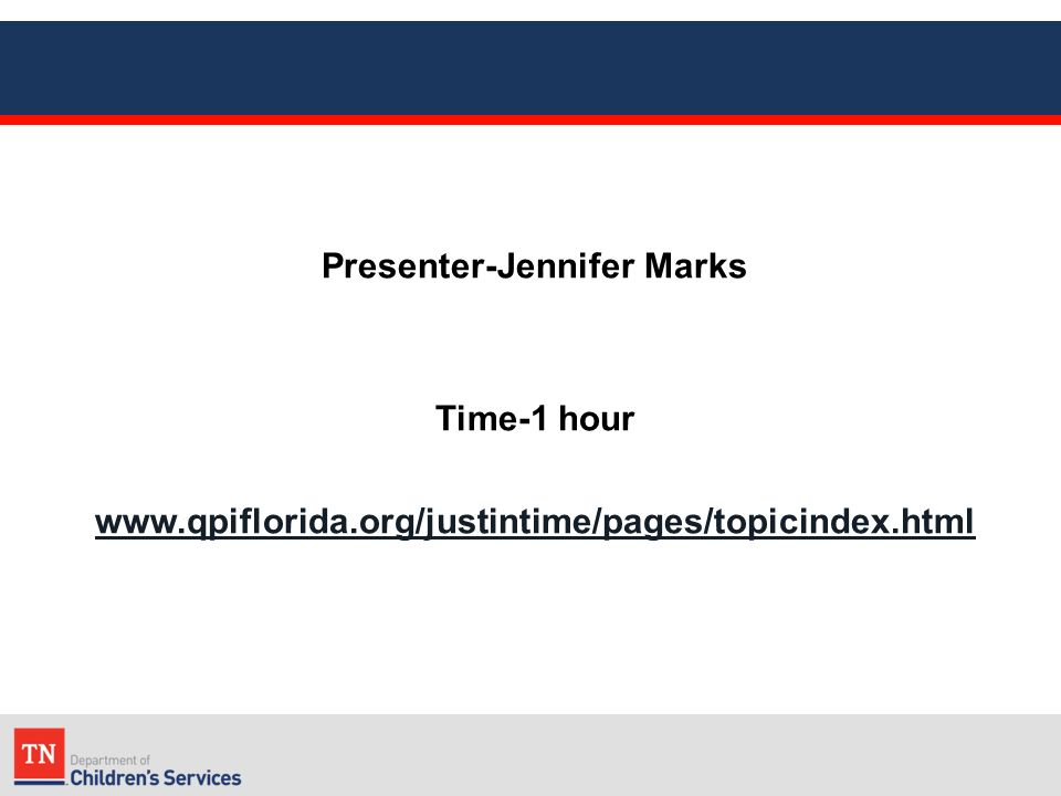 Presenter-Jennifer Marks Time-1 hour www.qpiflorida.org/justintime/pages/topicindex.html