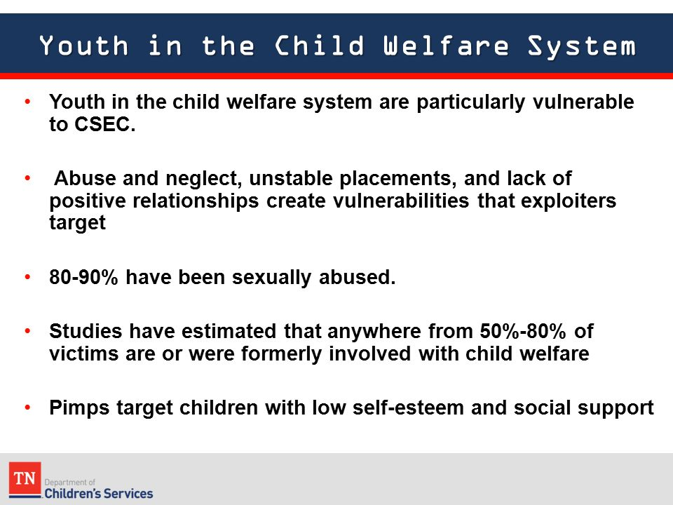 Youth in the Child Welfare System Youth in the child welfare system are particularly vulnerable to CSEC.