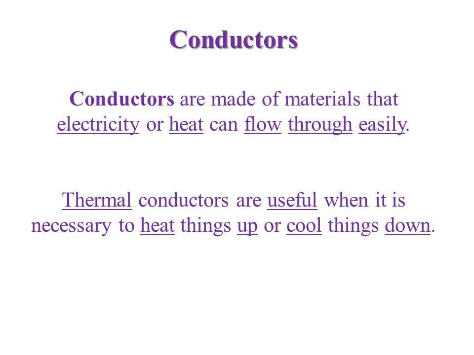 Conductors Conductors are made of materials that electricity or heat can flow through easily.