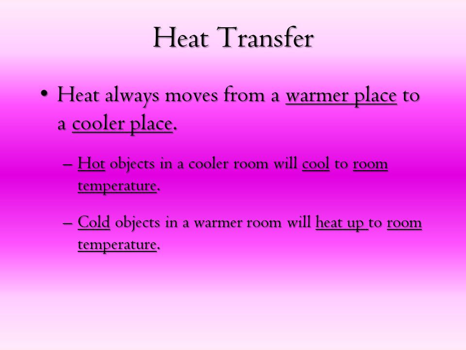 Heat Transfer HeatHeat always moves from a warmer place place to a cooler place.