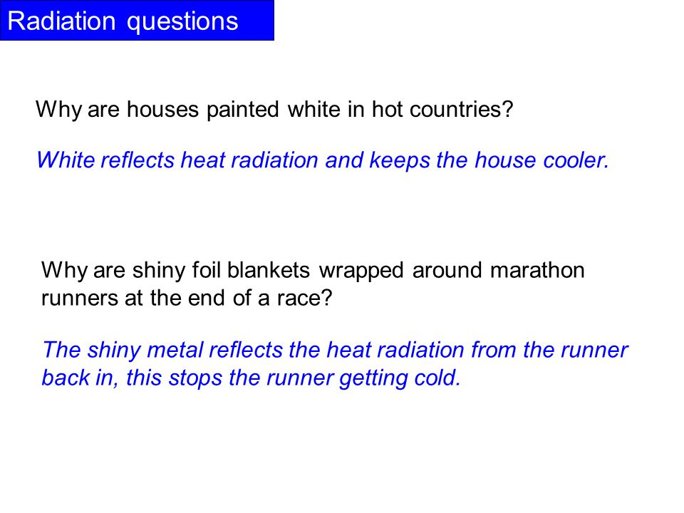 Radiation questions Why are houses painted white in hot countries.
