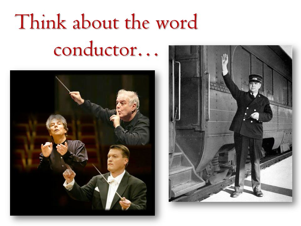 Think about the word conductor…