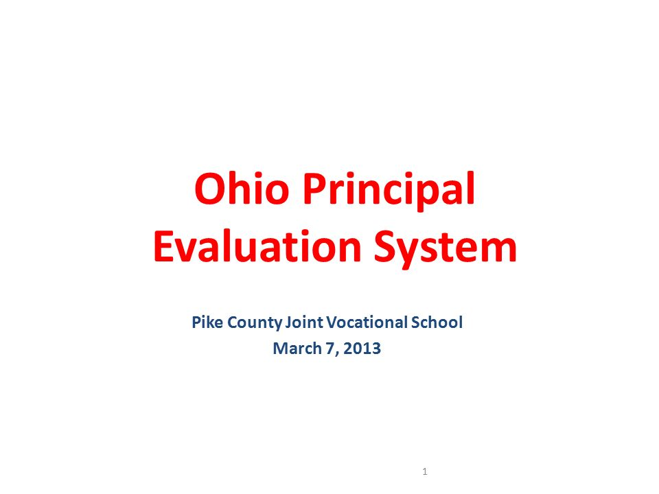Ohio Principal Evaluation System Pike County Joint Vocational School March 7, 2013 1