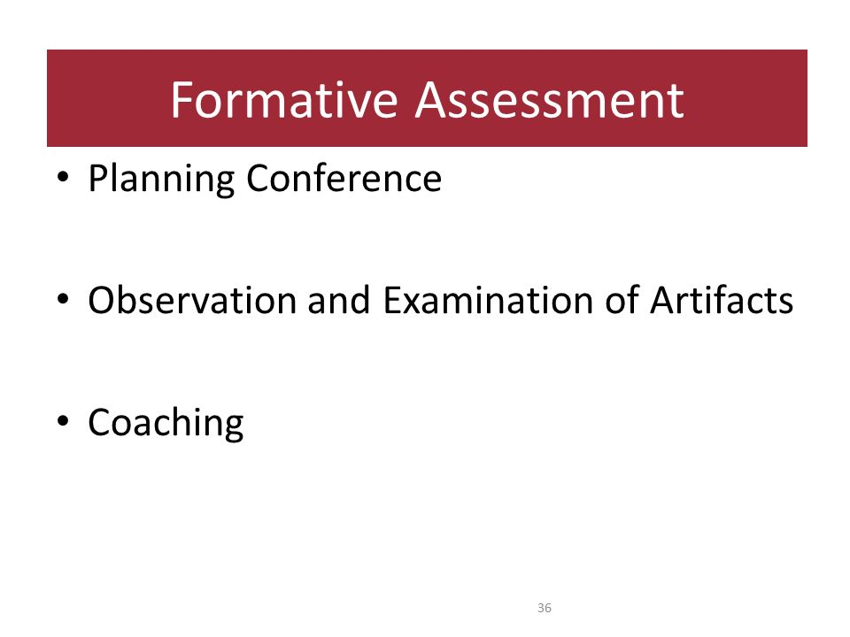 Formative Assessment Planning Conference Observation and Examination of Artifacts Coaching 36
