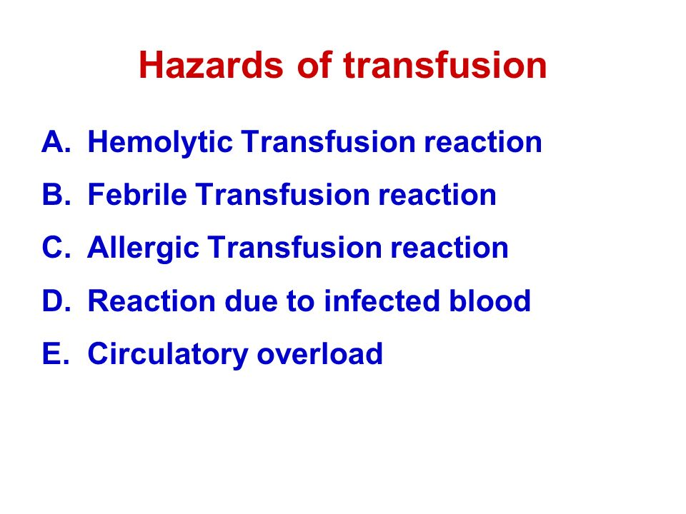 Hazards of transfusion A.Hemolytic Transfusion reaction B.Febrile Transfusion reaction C.Allergic Transfusion reaction D.Reaction due to infected blood E.Circulatory overload