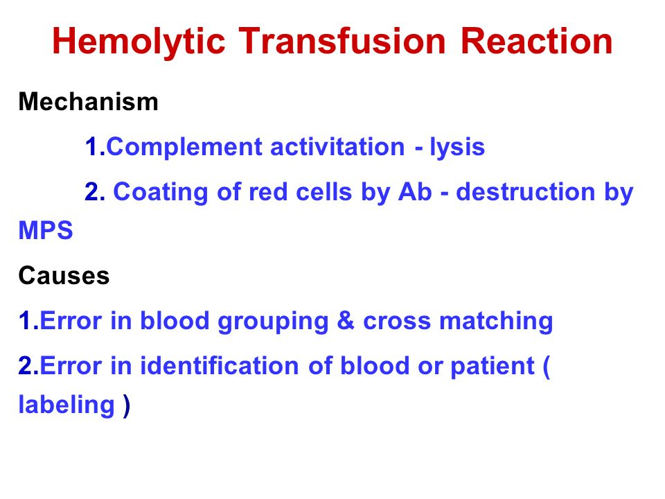 Hemolytic Transfusion Reaction Mechanism 1.Complement activitation - lysis 2.
