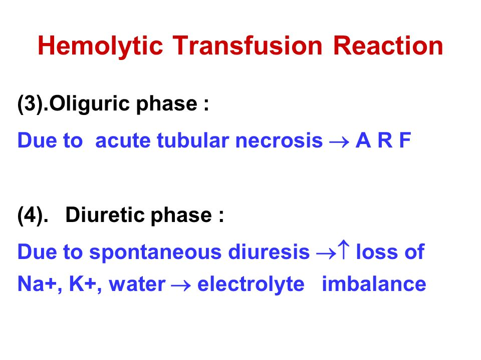 Hemolytic Transfusion Reaction (3).Oliguric phase : Due to acute tubular necrosis  A R F (4).