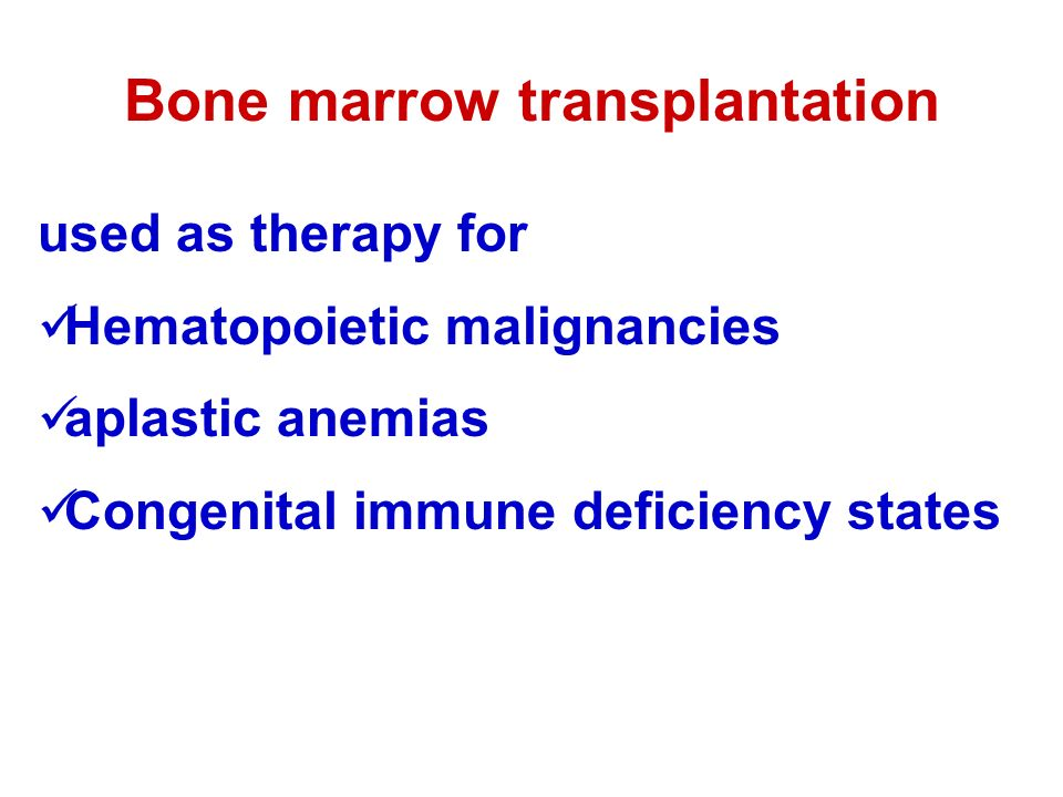 Bone marrow transplantation used as therapy for Hematopoietic malignancies aplastic anemias Congenital immune deficiency states